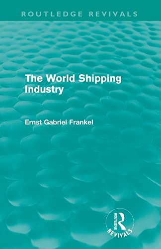 9780415613392: The World Shipping Industry (Routledge Revivals)