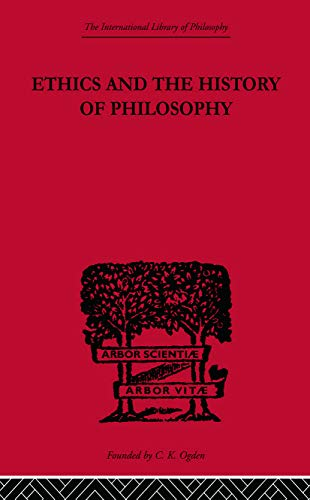 Ethics and the History of Philosophy: Selected Essays (The International Library of Philosophy: Ethics and Political Philosophy) - C.D. Broad