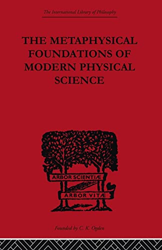 9780415614191: The Metaphysical Foundations of Modern Physical Science: A Historical and Critical Essay (The International Library of Philosophy: Philosophy of Science)