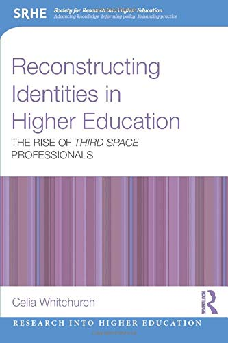 Reconstructing Identities in Higher Education: The rise of 'Third Space' professionals (...