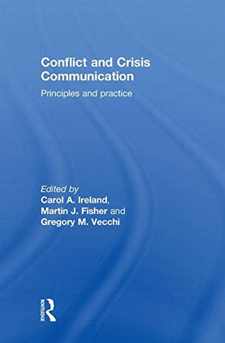 Conflict and Crisis Communication: Principles and Practice: Ireland, Carol A. (Edited by)/ Fisher, ...