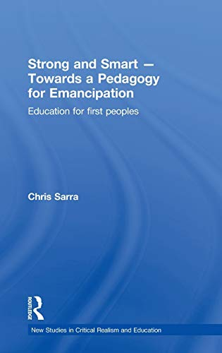 9780415615600: Strong and Smart - Towards a Pedagogy for Emancipation: Education for First Peoples (New Studies in Critical Realism and Education (Routledge Critical Realism))