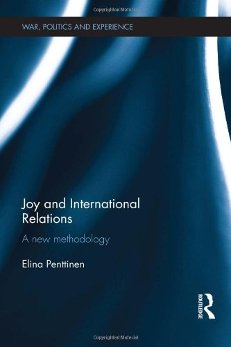 9780415616324: Joy and International Relations: A New Methodology (War, Politics and Experience)