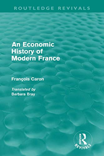 9780415616409: An Economic History Of Modern France (Routledge Revivals)