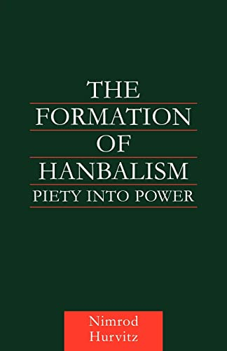 9780415616416: The Formation of Hanbalism: Piety into Power (Culture and Civilization in the Middle East)