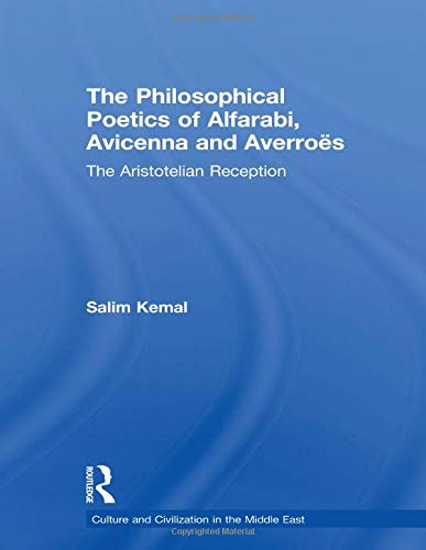 9780415616454: The Philosophical Poetics of Alfarabi, Avicenna and Averroes: The Aristotelian Reception (Culture and Civilization in the Middle East)