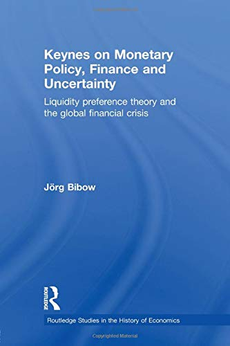 Keynes on Monetary Policy, Finance and Uncertainty: Liquidity Preference Theory and the Global ...
