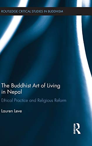 The Buddhist Art of Living in Nepal: Ethical Practice and Religious Reform (Routledge Critical ...