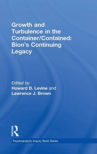 9780415617406: Growth and Turbulence in the Container/Contained: Bion's Continuing Legacy