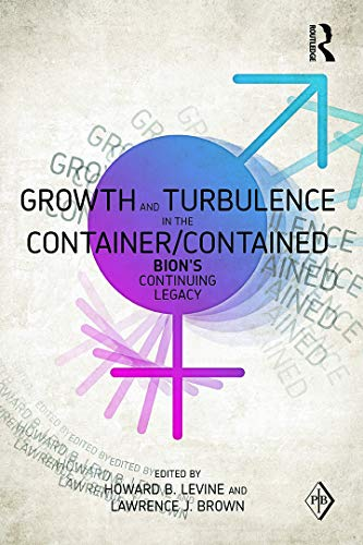 9780415617413: Growth and Turbulence in the Container/Contained: Bion's Continuing Legacy