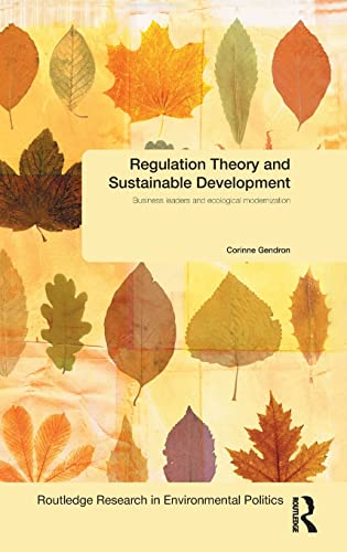 9780415617703: Regulation Theory and Sustainable Development: Business Leaders and Ecological Modernisation (Environmental Politics)
