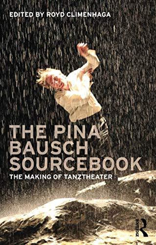 9780415618021: The Pina Bausch Sourcebook: The Making of Tanztheater