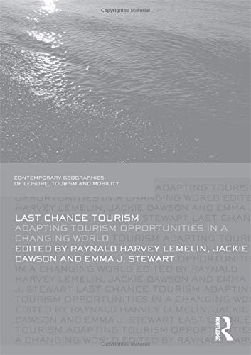 9780415618236: Last Chance Tourism: Adapting Tourism Opportunities in a Changing World