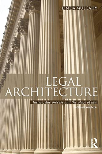 Legal Architecture: Justice, Due Process and the Place of Law: Mulcahy, Linda