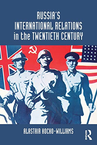 Russiaandapos;s International Relations in the Twentieth Century: Kocho Williams, Alastair