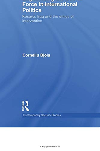 9780415619240: Legitimising the Use of Force in International Politics: Kosovo, Iraq and the Ethics of Intervention (Contemporary Security Studies)