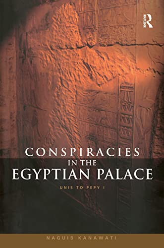 9780415619370: Conspiracies in the Egyptian Palace: Unis to Pepy I