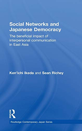 9780415619455: Social Networks and Japanese Democracy: The Beneficial Impact of Interpersonal Communication in East Asia (Routledge Contemporary Japan Series)