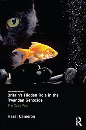 9780415619608: Britain's Hidden Role in the Rwandan Genocide: The Cat's Paw