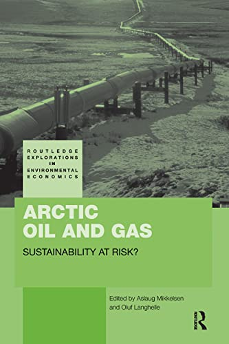 9780415619820: Arctic Oil and Gas: Sustainability at Risk? (Routledge Explorations in Environmental Economics)