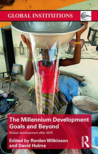 9780415621649: The Millennium Development Goals and Beyond: Global Development after 2015 (Global Institutions)