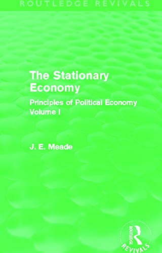 9780415621748: The Stationary Economy (Routledge Revivals): Principles of Political Economy Volume I (Collected Works of James Meade)