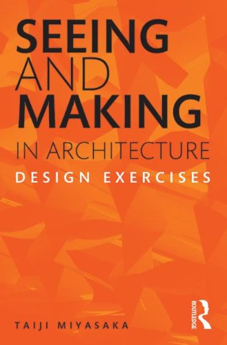 Seeing and Making in Architecture: Design Exercises: Miyasaka, Taiji