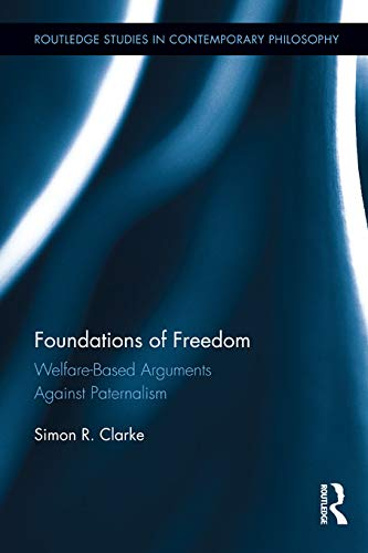 9780415622370: Foundations of Freedom: Welfare-Based Arguments Against Paternalism (Routledge Studies in Contemporary Philosophy)
