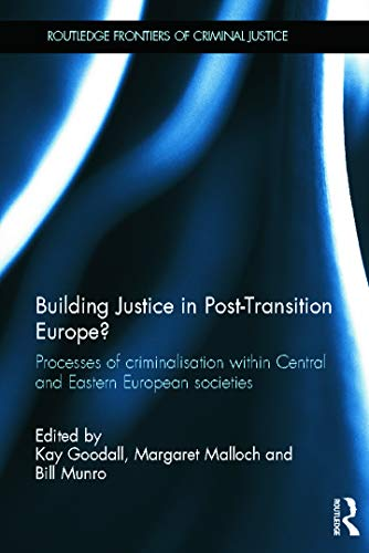 9780415622400: Building Justice in Post-Transition Europe?: Processes of Criminalisation within Central and Eastern European Societies (Routledge Frontiers of Criminal Justice)