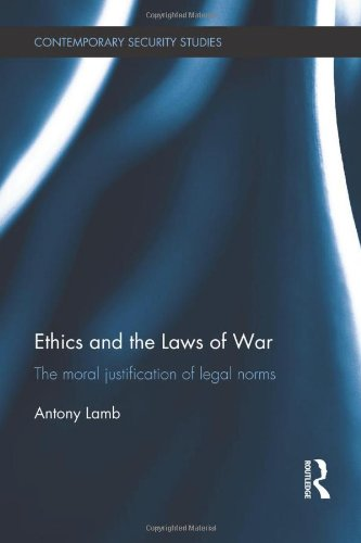 9780415622653: Ethics and the Laws of War: The moral justification of legal norms (Contemporary Security Studies)