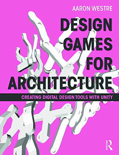 9780415622776: Design Games for Architecture: Creating Digital Design Tools with Unity