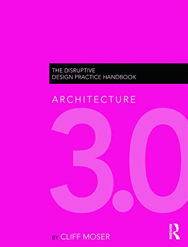 9780415622820: Architecture 3.0: The Disruptive Design Practice Handbook