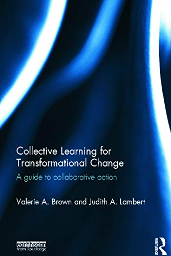 Collective Learning for Transformational Change: A Guide to Collaborative Action: Brown, Valerie A....