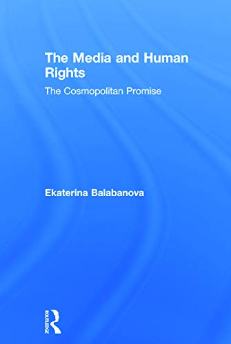 9780415623117: The Media and Human Rights: The Cosmopolitan Promise