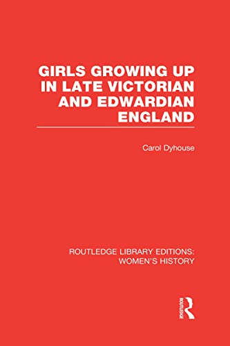 9780415623216: Girls Growing Up in Late Victorian and Edwardian England