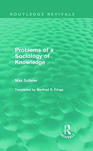 Problems of a Sociology of Knowledge (Routledge Revivals): Scheler, Max (Author)/ Frings, Manfred S...