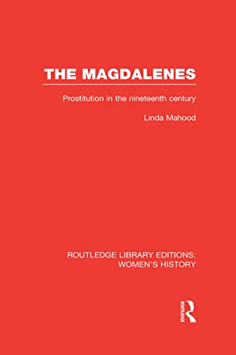 The Magdalenes: Prostitution in the Nineteenth Century: Linda Mahood