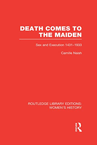 9780415623711: Death Comes to the Maiden: Sex and Execution 1431-1933
