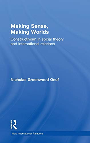 9780415624169: Making Sense, Making Worlds: Constructivism in Social Theory and International Relations (New International Relations)