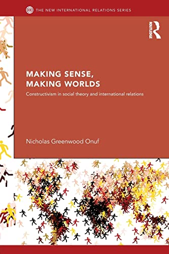 9780415624176: Making Sense, Making Worlds: Constructivism in Social Theory and International Relations (New International Relations)