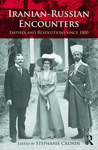 9780415624336: Iranian-Russian Encounters: Empires and Revolutions since 1800 (Iranian Studies)