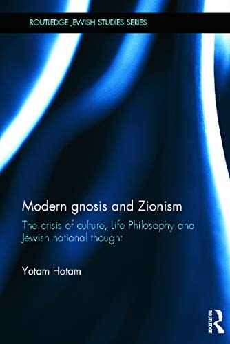 Modern Gnosis and Zionism: The Crisis of Culture, Life Philosophy and Jewish National Thought (...