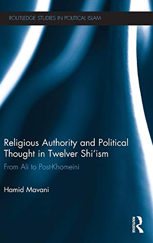 9780415624404: Religious Authority and Political Thought in Twelver Shi'ism: From Ali to Post-Khomeini (Routledge Studies in Political Islam)