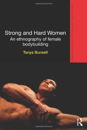 9780415624411: Strong and Hard Women: An ethnography of female bodybuilding (Routledge Advances in Ethnography)