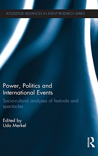 9780415624466: Power, Politics and International Events.: Socio-cultural Analyses of Festivals and Spectacles (Routledge Advances in Event Research Series)