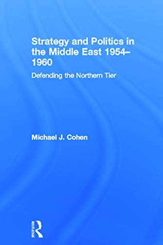 9780415624862: Strategy and Politics in the Middle East, 1954-1960: Defending the Northern Tier