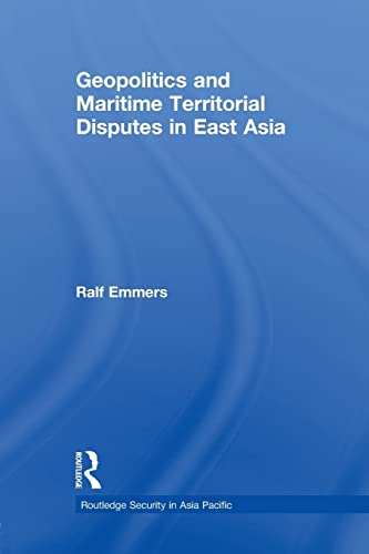 9780415625036: Geopolitics and Maritime Territorial Disputes in East Asia (Routledge Security in Asia Pacific)