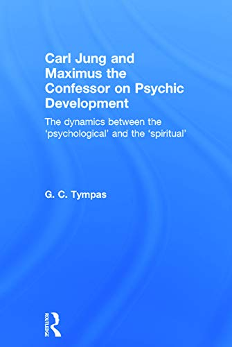 9780415625166: Carl Jung and Maximus the Confessor on Psychic Development: The dynamics between the 'psychological' and the 'spiritual'