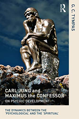 9780415625173: Carl Jung and Maximus the Confessor on Psychic Development: The dynamics between the 'psychological' and the 'spiritual'