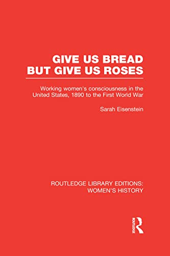 9780415625371: Give Us Bread but Give Us Roses: Working Women's Consciousness in the United States, 1890 to the First World War